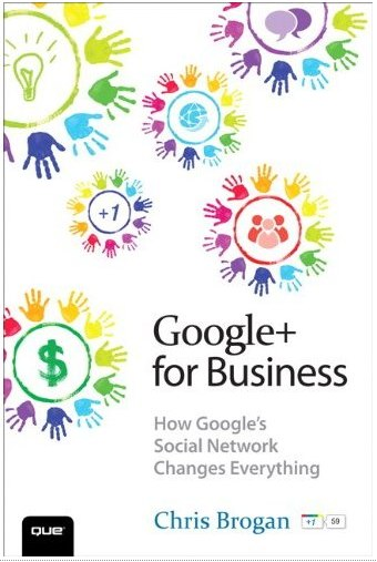 "Key Takeaways from Chris Brogan's ""Google+ For Business"